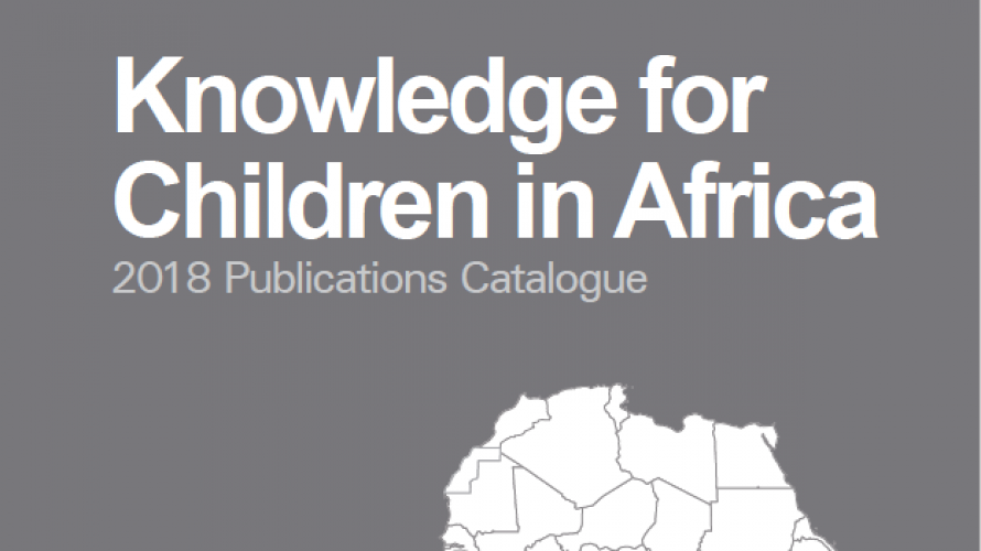Knowledge for Children in Africa: 2018 Publications Catalogue Published
