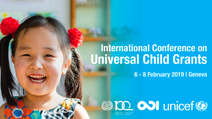 The International Conference on Universal Child Grants, convened by UNICEF, the International Labour Organization, and the Overseas Development Institute, from February 6 to 8, 2019.