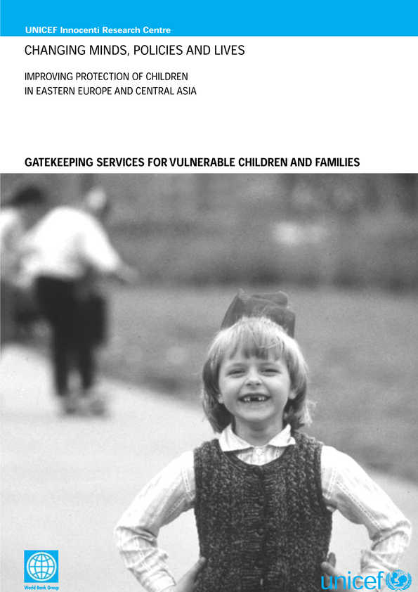 Changing Minds, Policies and Lives: Improving protection of children in Eastern Europe and Central Asia. Gatekeeping services for vulnerable children and families