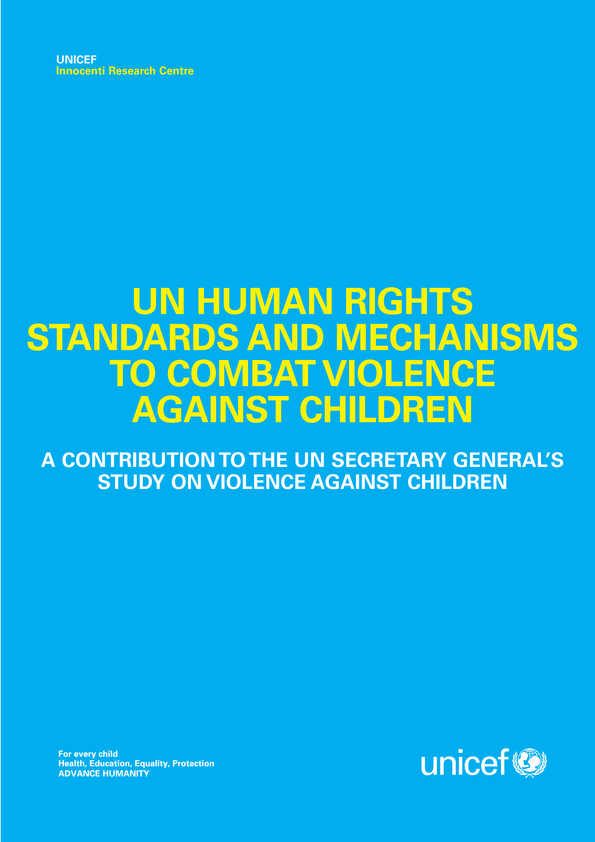 UN Human Rights Standards and Mechanisms to Combat Violence Against Children: A contribution to the UN Secretary General's Study on Violence Against Children