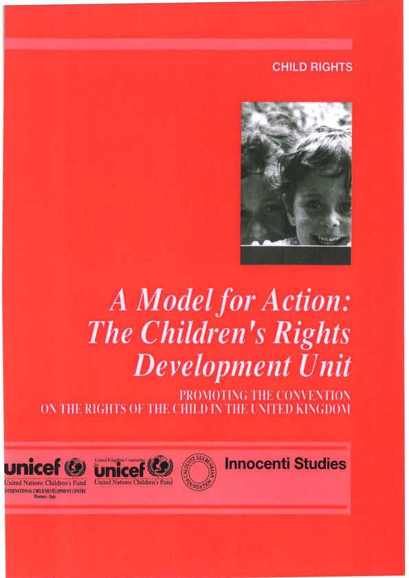 A Model for Action - the Children's Rights Development Unit:  Promoting the Convention on the Rights of the Child in the United Kingdom